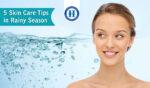 5 Skin Care Tips in Rainy Season